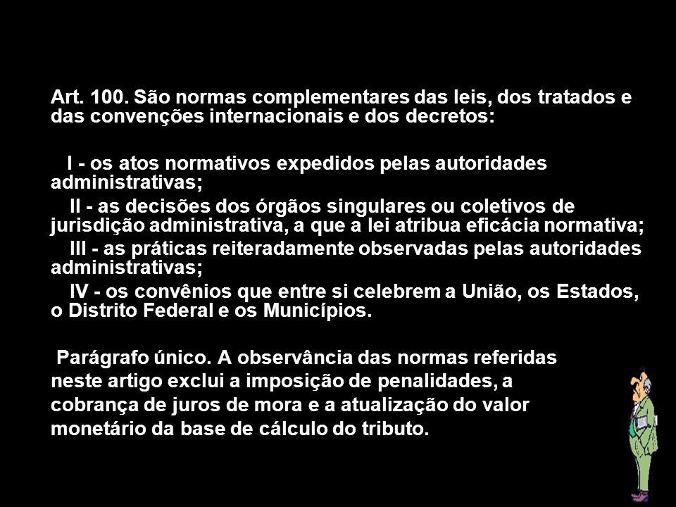 X Xx X x Art. 100. São normas complementares das leis, dos tratados e das convenções internacionais e dos decretos: I - os atos normativos expedidos p