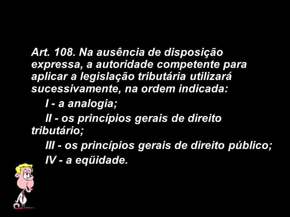 X Xx X x Art. 108. Na ausência de disposição expressa, a autoridade competente para aplicar a legislação tributária utilizará sucessivamente, na ordem
