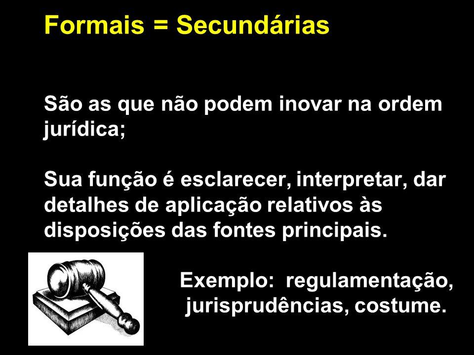 X Xx X x Formais = Secundárias São as que não podem inovar na ordem jurídica; Sua função é esclarecer, interpretar, dar detalhes de aplicação relativo