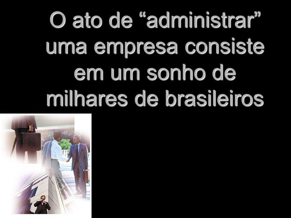 O ato de administrar uma empresa consiste em um sonho de milhares de brasileiros