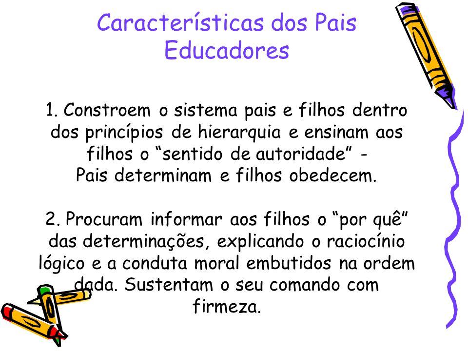 Características dos Pais Educadores 1. Constroem o sistema pais e filhos dentro dos princípios de hierarquia e ensinam aos filhos o sentido de autorid