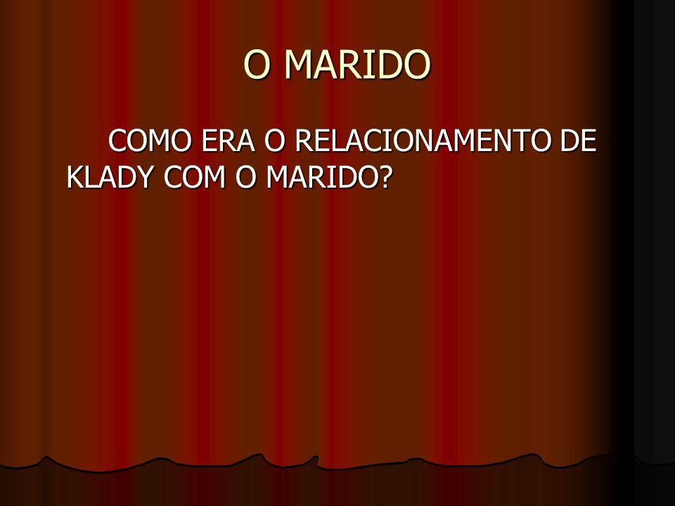 O MARIDO COMO ERA O RELACIONAMENTO DE KLADY COM O MARIDO?