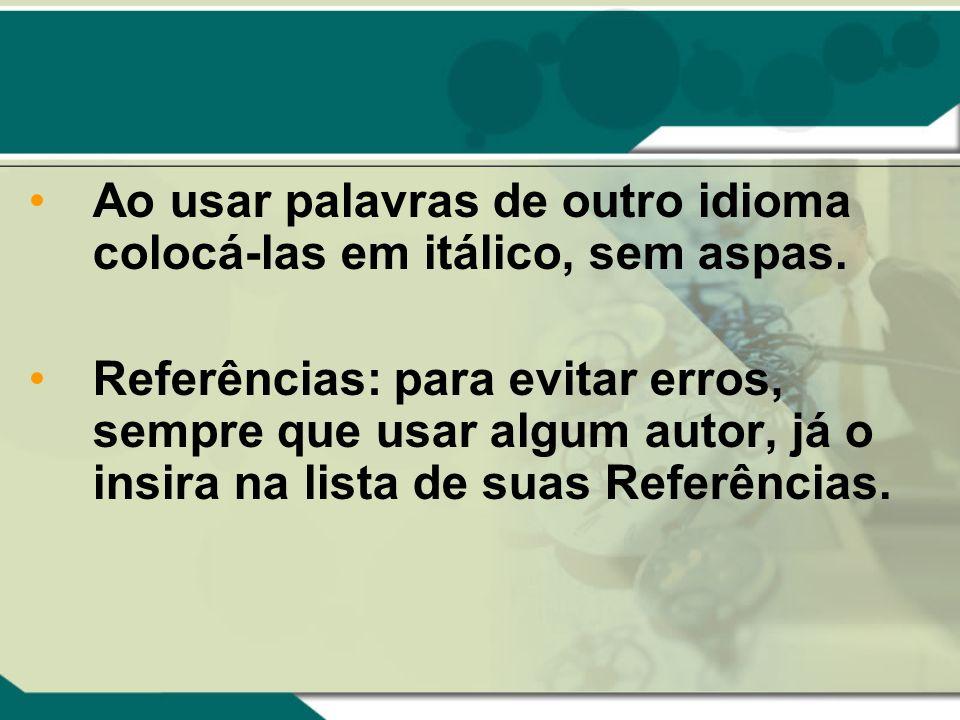Observe: O espaço que deve ser usado nas Referências será de 1,0 cm; A lista deve ser feita em ordem alfabética com dois espaços (2 enter) entre cada autor.