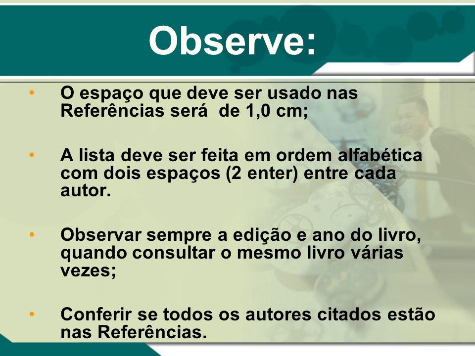 Observe: O espaço que deve ser usado nas Referências será de 1,0 cm; A lista deve ser feita em ordem alfabética com dois espaços (2 enter) entre cada