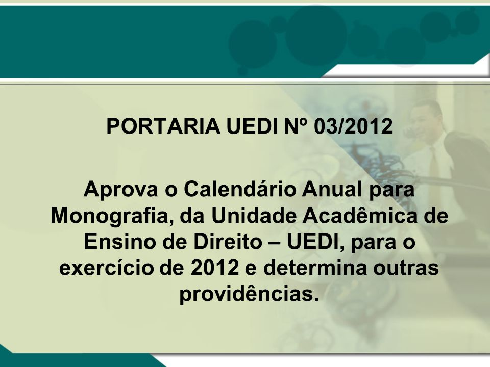 PORTARIA UEDI Nº 03/2012 Aprova o Calendário Anual para Monografia, da Unidade Acadêmica de Ensino de Direito – UEDI, para o exercício de 2012 e deter