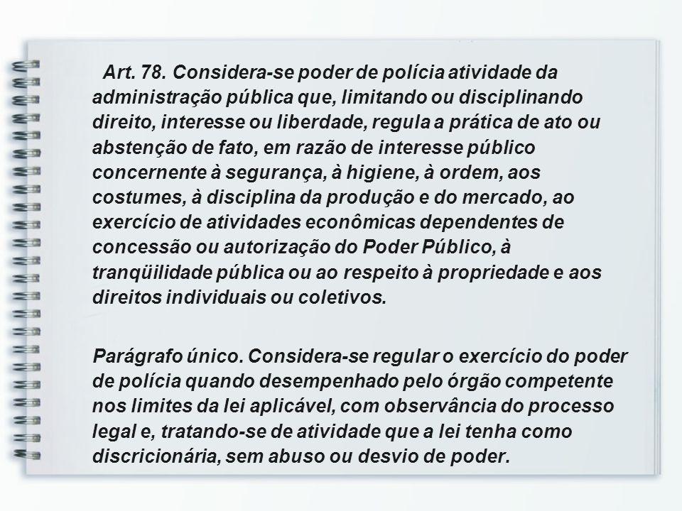Art. 78. Considera-se poder de polícia atividade da administração pública que, limitando ou disciplinando direito, interesse ou liberdade, regula a pr