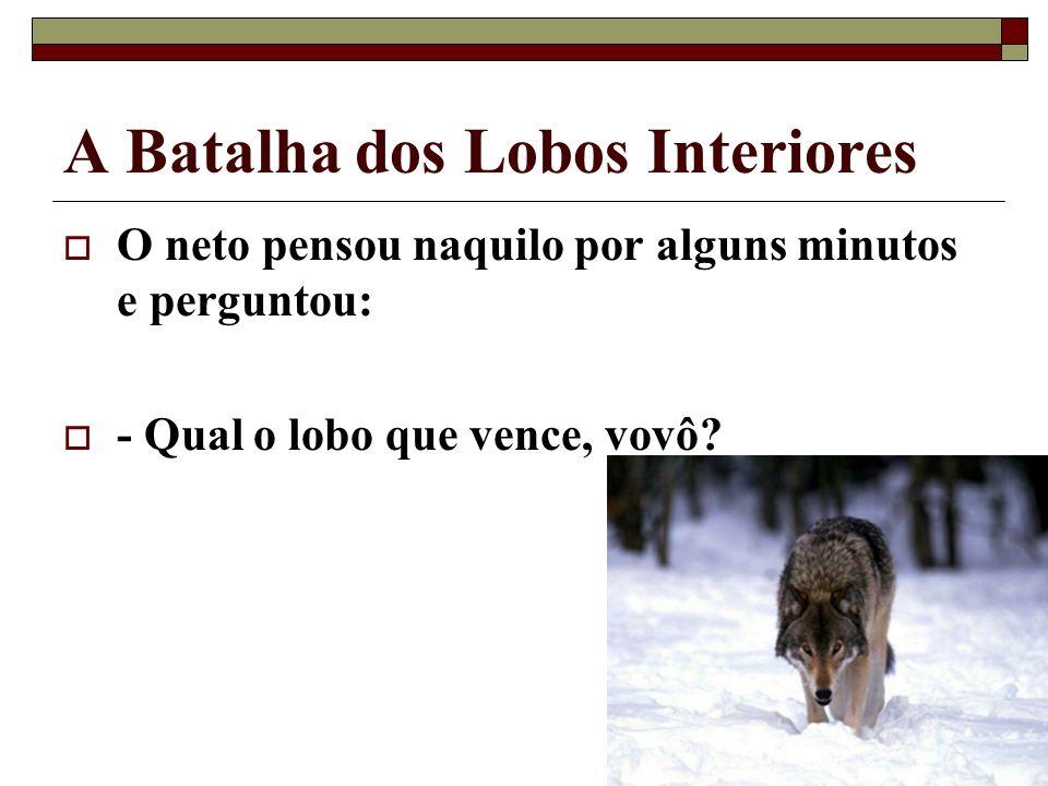 85 A Batalha dos Lobos Interiores O neto pensou naquilo por alguns minutos e perguntou: - Qual o lobo que vence, vovô?