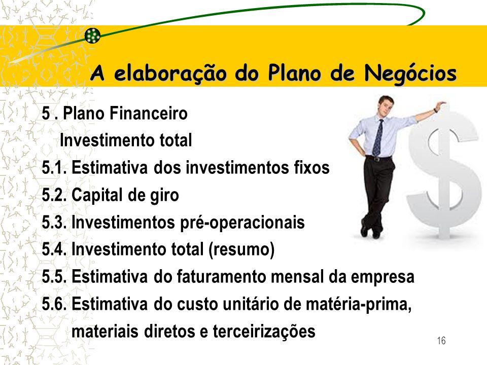 16 A elaboração do Plano de Negócios 5.Plano Financeiro Investimento total 5.1.