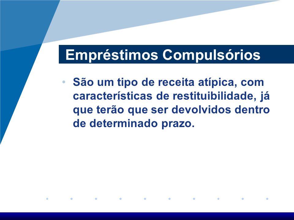 Empréstimos Compulsórios São um tipo de receita atípica, com características de restituibilidade, já que terão que ser devolvidos dentro de determinad