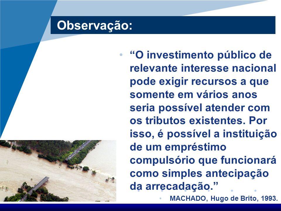 Observação: O investimento público de relevante interesse nacional pode exigir recursos a que somente em vários anos seria possível atender com os tri