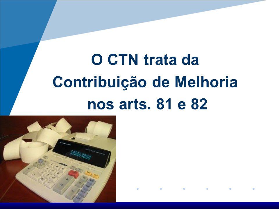 O CTN trata da Contribuição de Melhoria nos arts. 81 e 82