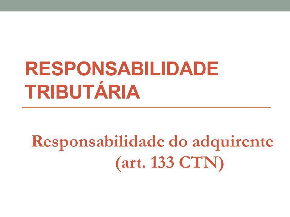 RESPONSABILIDADE TRIBUTÁRIA Responsabilidade do adquirente (art. 133 CTN)