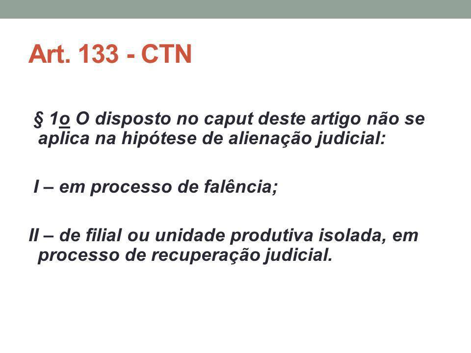 Art. 133 - CTN § 1o O disposto no caput deste artigo não se aplica na hipótese de alienação judicial: I – em processo de falência; II – de filial ou u