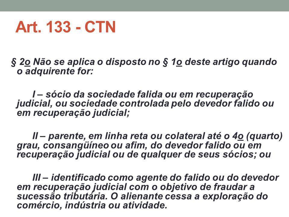 Art. 133 - CTN § 2o Não se aplica o disposto no § 1o deste artigo quando o adquirente for: I – sócio da sociedade falida ou em recuperação judicial, o