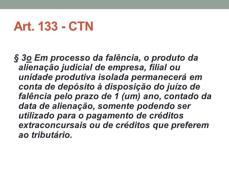 Art. 133 - CTN § 3o Em processo da falência, o produto da alienação judicial de empresa, filial ou unidade produtiva isolada permanecerá em conta de d