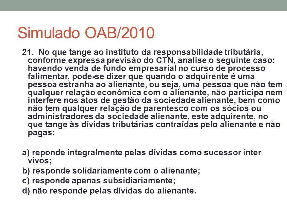 Simulado OAB/2010 21. No que tange ao instituto da responsabilidade tributária, conforme expressa previsão do CTN, analise o seguinte caso: havendo ve