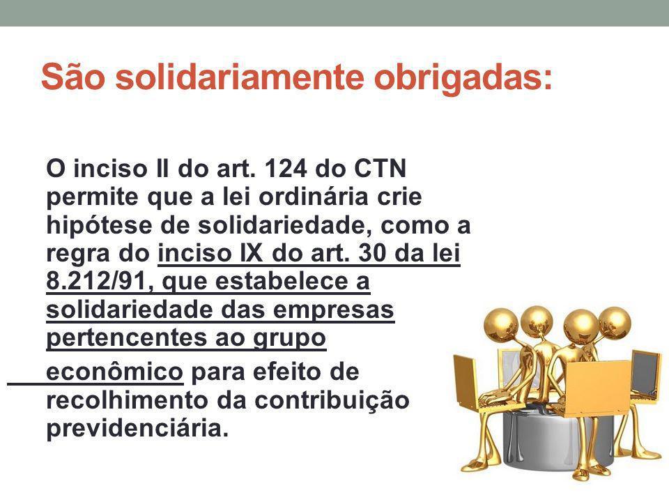 São solidariamente obrigadas: O inciso II do art. 124 do CTN permite que a lei ordinária crie hipótese de solidariedade, como a regra do inciso IX do