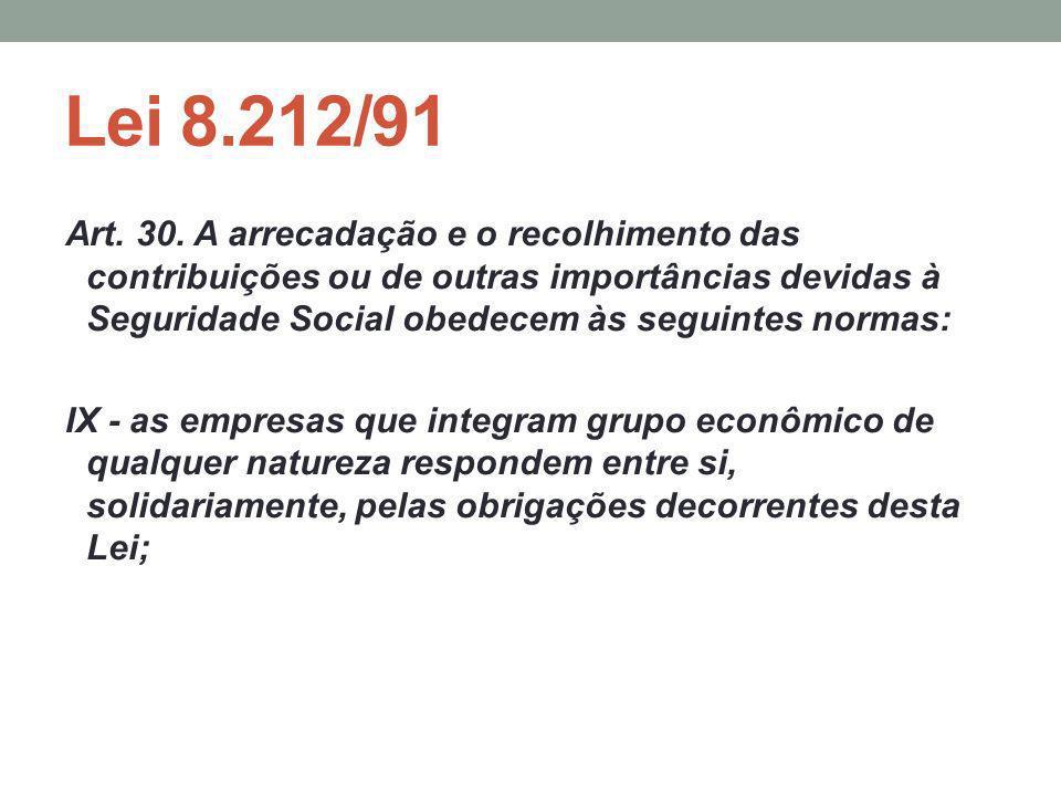 Lei 8.212/91 Art. 30. A arrecadação e o recolhimento das contribuições ou de outras importâncias devidas à Seguridade Social obedecem às seguintes nor