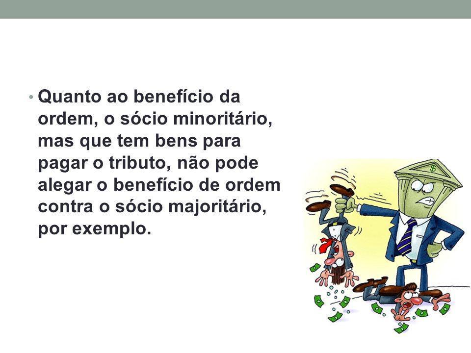 Quanto ao benefício da ordem, o sócio minoritário, mas que tem bens para pagar o tributo, não pode alegar o benefício de ordem contra o sócio majoritá