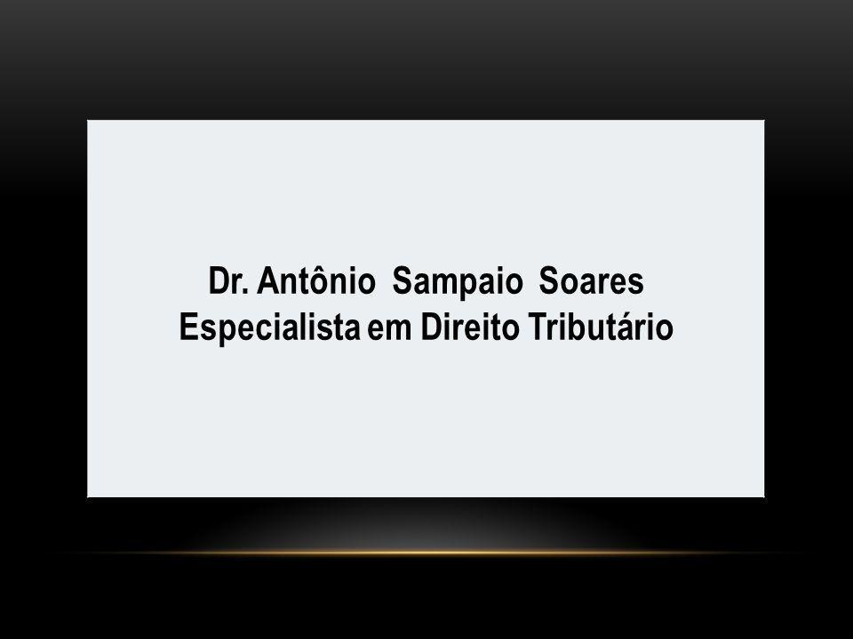 Dr. Antônio Sampaio Soares Especialista em Direito Tributário