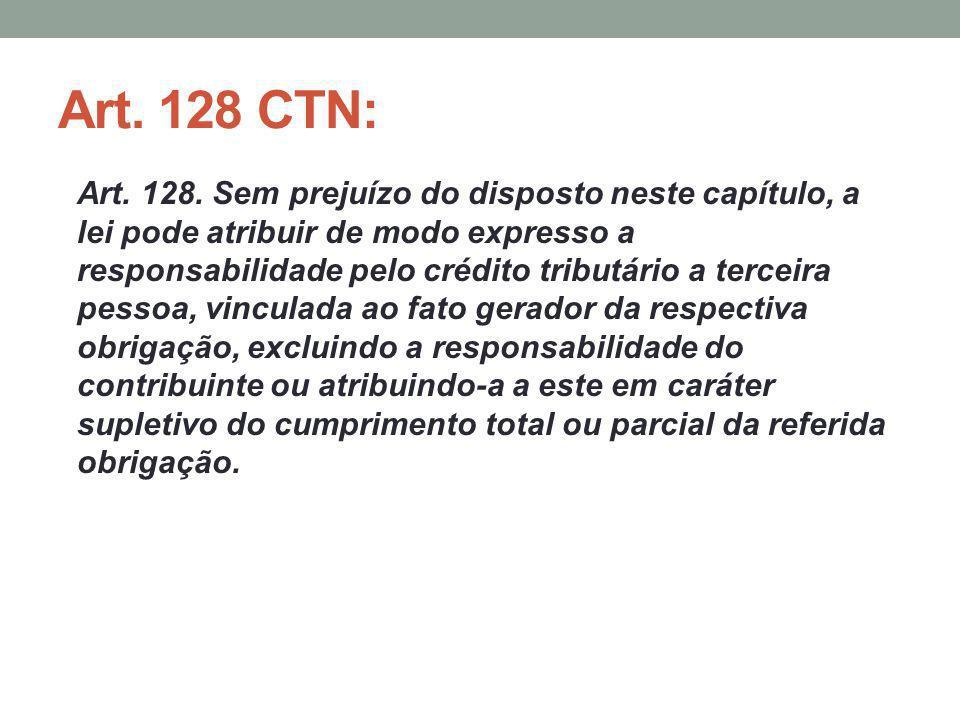 Art. 128 CTN: Art. 128. Sem prejuízo do disposto neste capítulo, a lei pode atribuir de modo expresso a responsabilidade pelo crédito tributário a ter