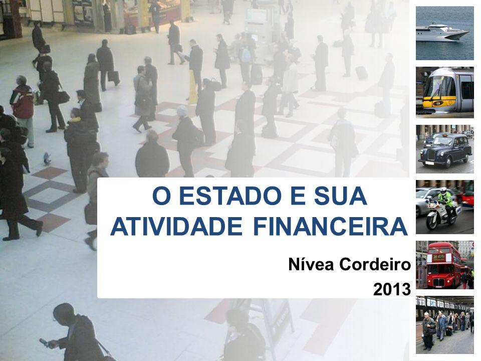 O ESTADO E SUA ATIVIDADE FINANCEIRA Nívea Cordeiro 2013