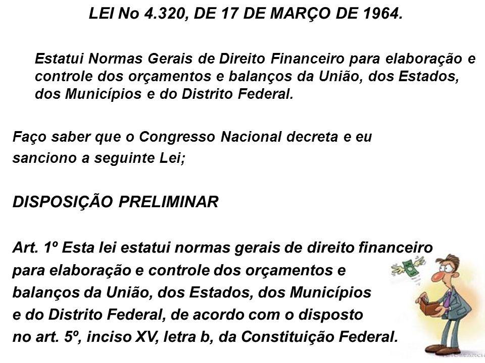 10 LEI No 4.320, DE 17 DE MARÇO DE 1964. Estatui Normas Gerais de Direito Financeiro para elaboração e controle dos orçamentos e balanços da União, do