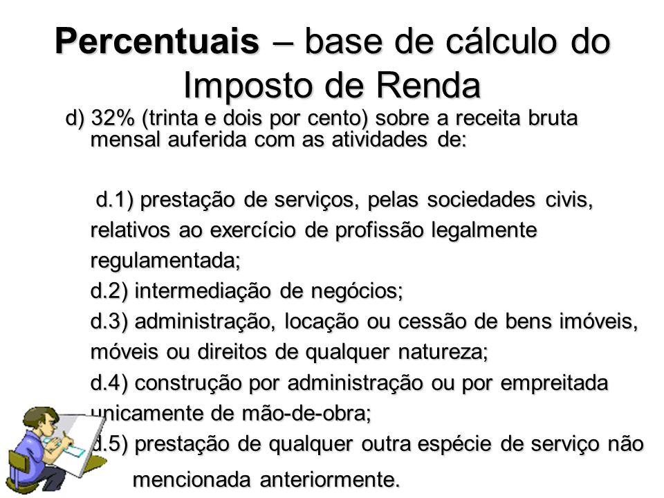d) 32% (trinta e dois por cento) sobre a receita bruta mensal auferida com as atividades de: d.1) prestação de serviços, pelas sociedades civis, relat