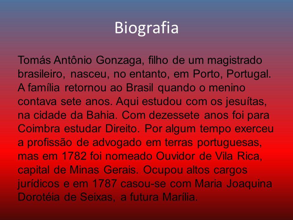Biografia Tomás Antônio Gonzaga, filho de um magistrado brasileiro, nasceu, no entanto, em Porto, Portugal. A família retornou ao Brasil quando o meni