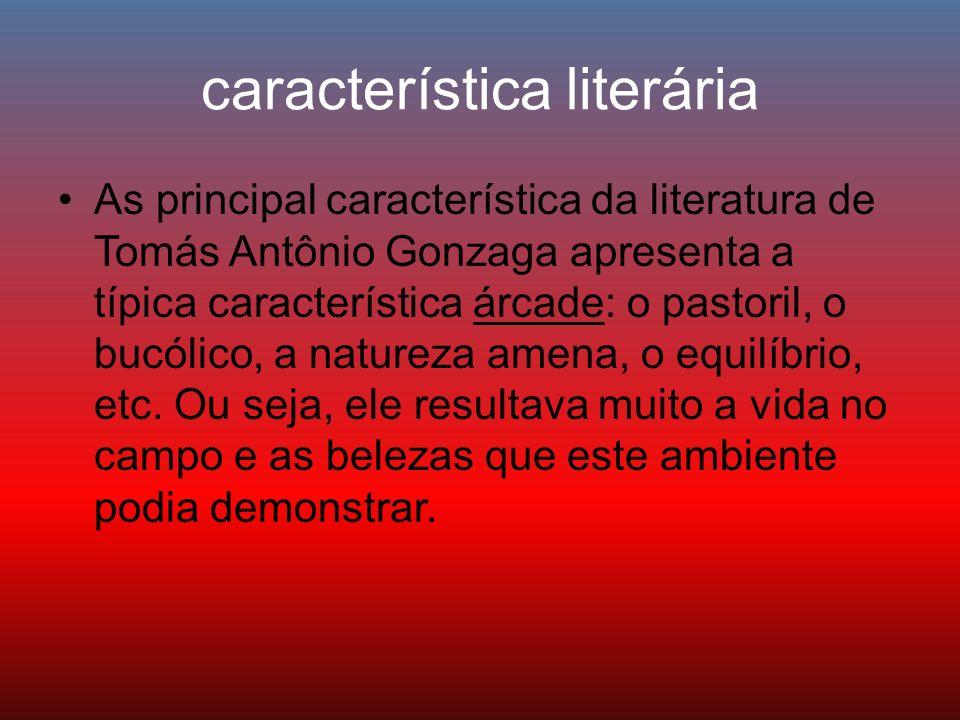 característica literária As principal característica da literatura de Tomás Antônio Gonzaga apresenta a típica característica árcade: o pastoril, o bu