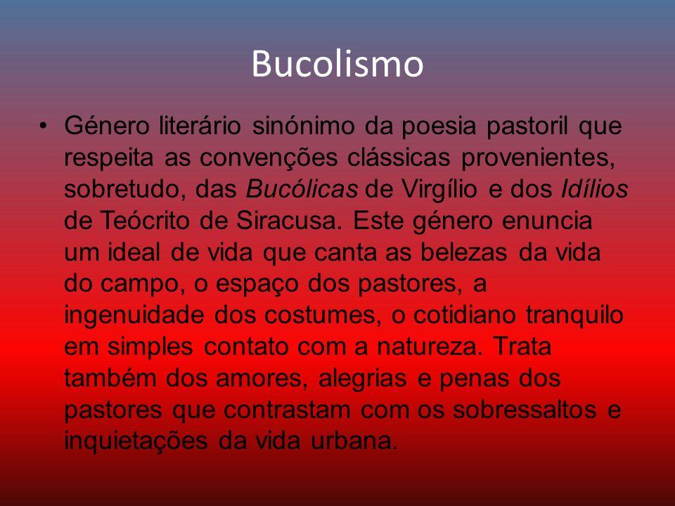 Bucolismo Género literário sinónimo da poesia pastoril que respeita as convenções clássicas provenientes, sobretudo, das Bucólicas de Virgílio e dos I