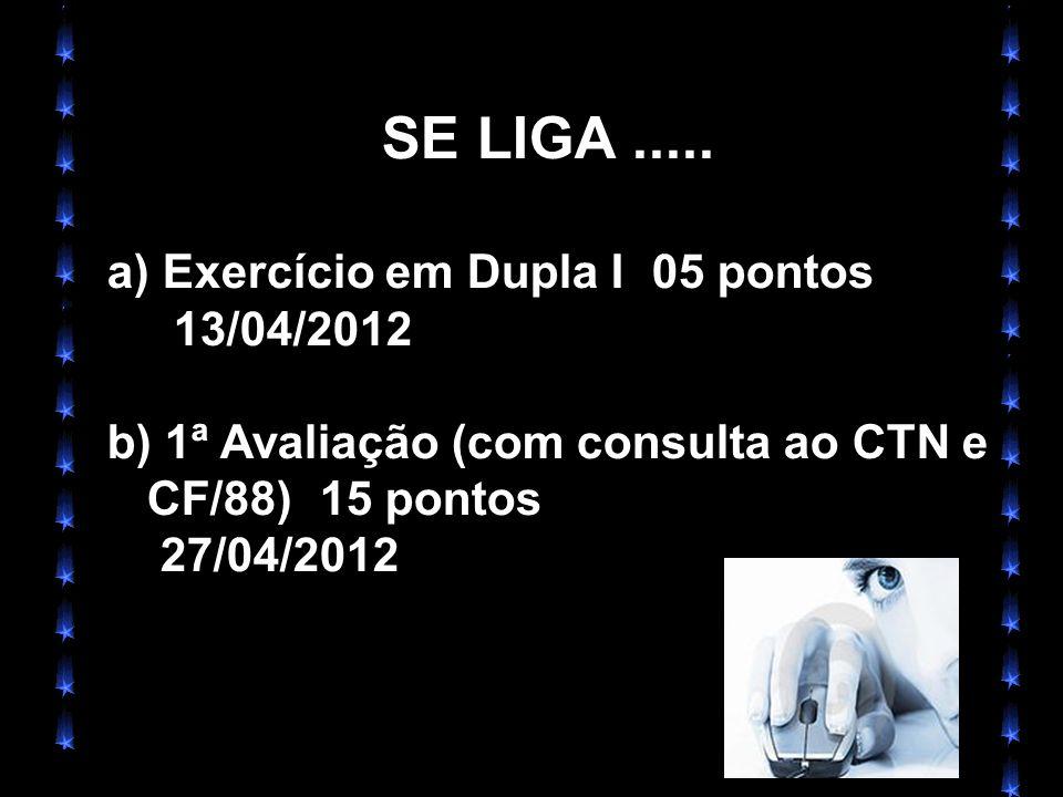 SE LIGA..... a) Exercício em Dupla I 05 pontos 13/04/2012 b) 1ª Avaliação (com consulta ao CTN e CF/88)15 pontos 27/04/2012