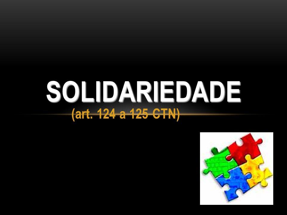 (art. 124 a 125 CTN) SOLIDARIEDADE