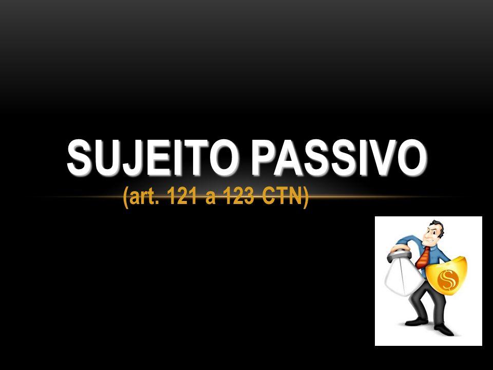 (art. 121 a 123 CTN) SUJEITO PASSIVO