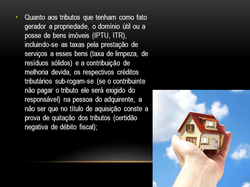 Quanto aos tributos que tenham como fato gerador a propriedade, o domínio útil ou a posse de bens imóveis (IPTU, ITR), incluindo-se as taxas pela pres