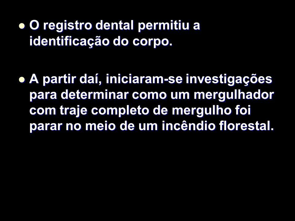 O registro dental permitiu a identificação do corpo. O registro dental permitiu a identificação do corpo. A partir daí, iniciaram-se investigações par