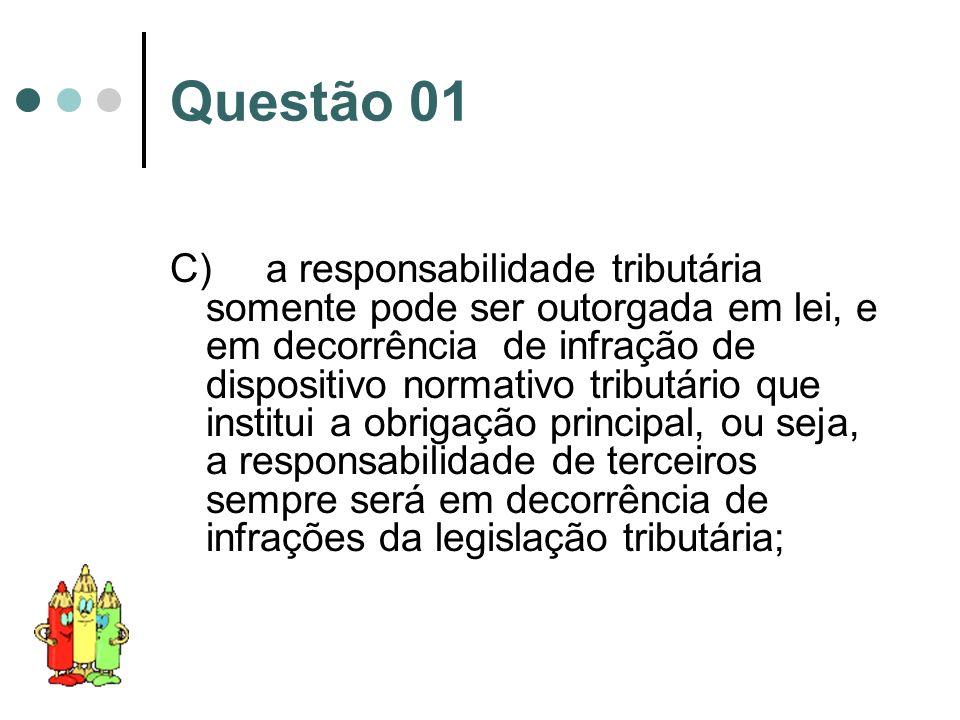 C)a responsabilidade tributária somente pode ser outorgada em lei, e em decorrência de infração de dispositivo normativo tributário que institui a obr