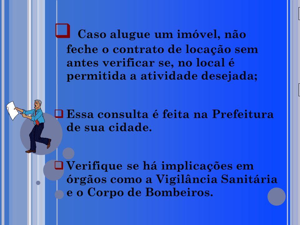 20/05/09 Caso alugue um imóvel, não feche o contrato de locação sem antes verificar se, no local é permitida a atividade desejada; Essa consulta é feita na Prefeitura de sua cidade.