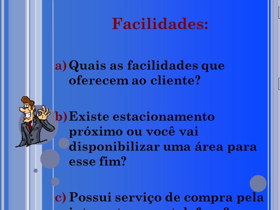 20/05/09 Facilidades: a)Quais as facilidades que oferecem ao cliente.