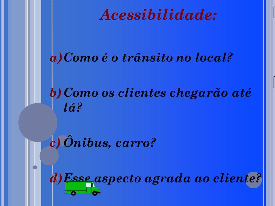 20/05/09 Acessibilidade: a)Como é o trânsito no local.