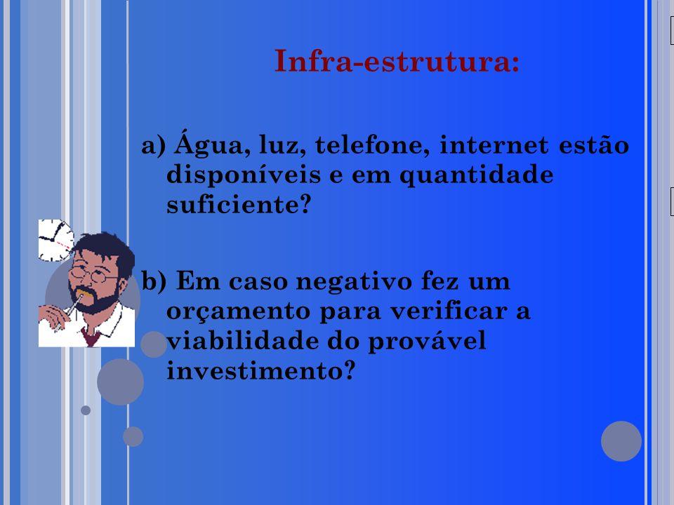 20/05/09 Infra-estrutura: a) Água, luz, telefone, internet estão disponíveis e em quantidade suficiente.