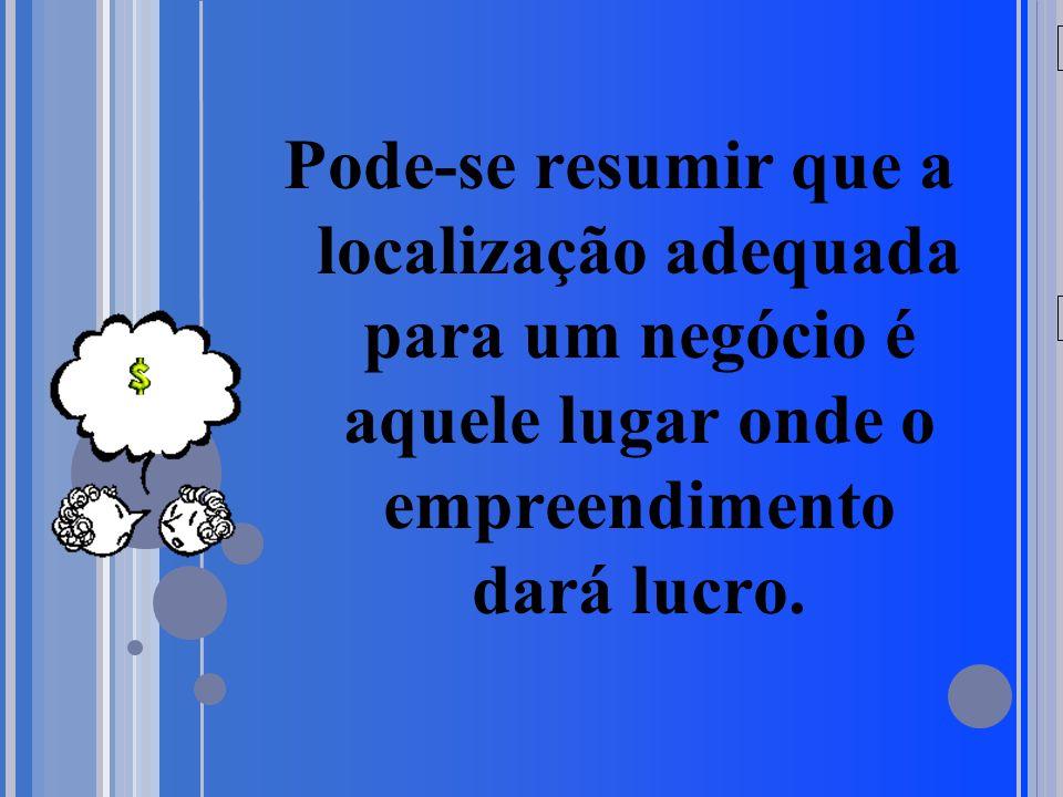 20/05/09 Pode-se resumir que a localização adequada para um negócio é aquele lugar onde o empreendimento dará lucro.