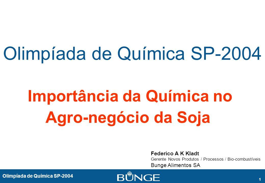 Olimpíada de Química SP-2004 1 Importância da Química no Agro-negócio da Soja Federico A K Kladt Gerente Novos Produtos / Processos / Bio-combustíveis