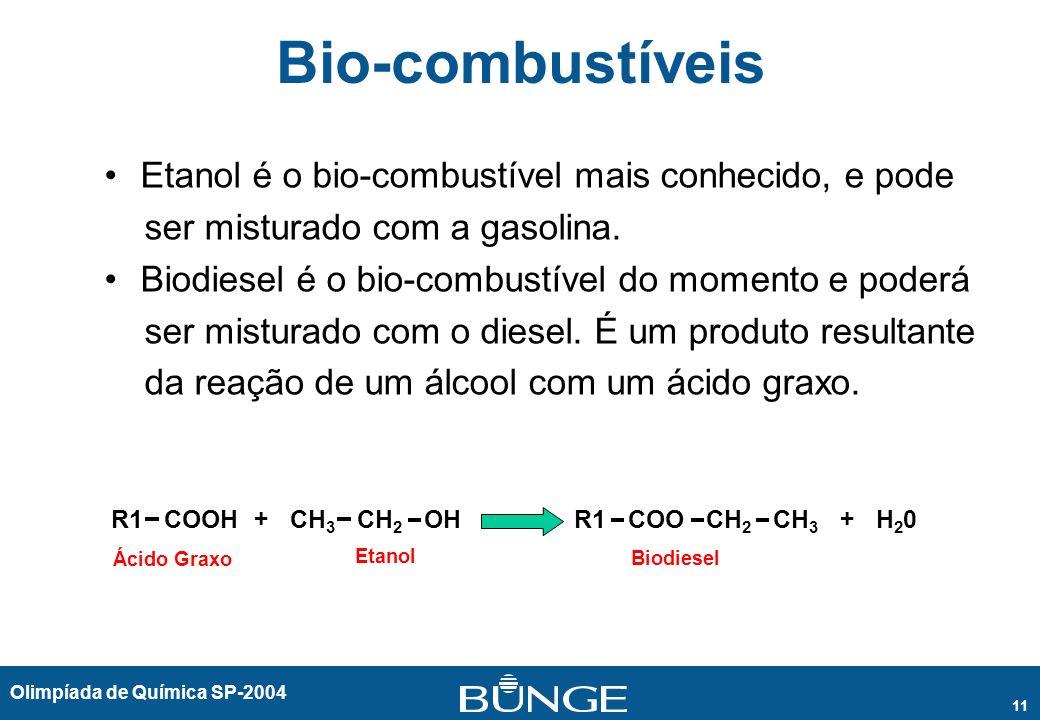 Olimpíada de Química SP-2004 11 Bio-combustíveis Etanol é o bio-combustível mais conhecido, e pode ser misturado com a gasolina. Biodiesel é o bio-com