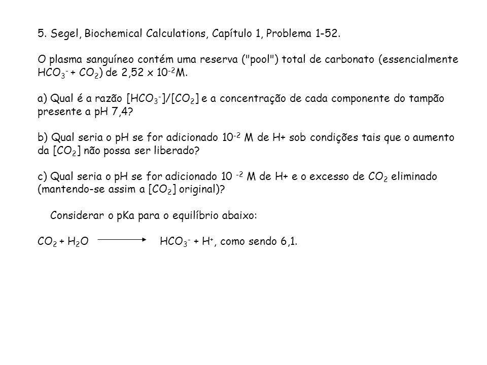 5. Segel, Biochemical Calculations, Capítulo 1, Problema 1-52. O plasma sanguíneo contém uma reserva (