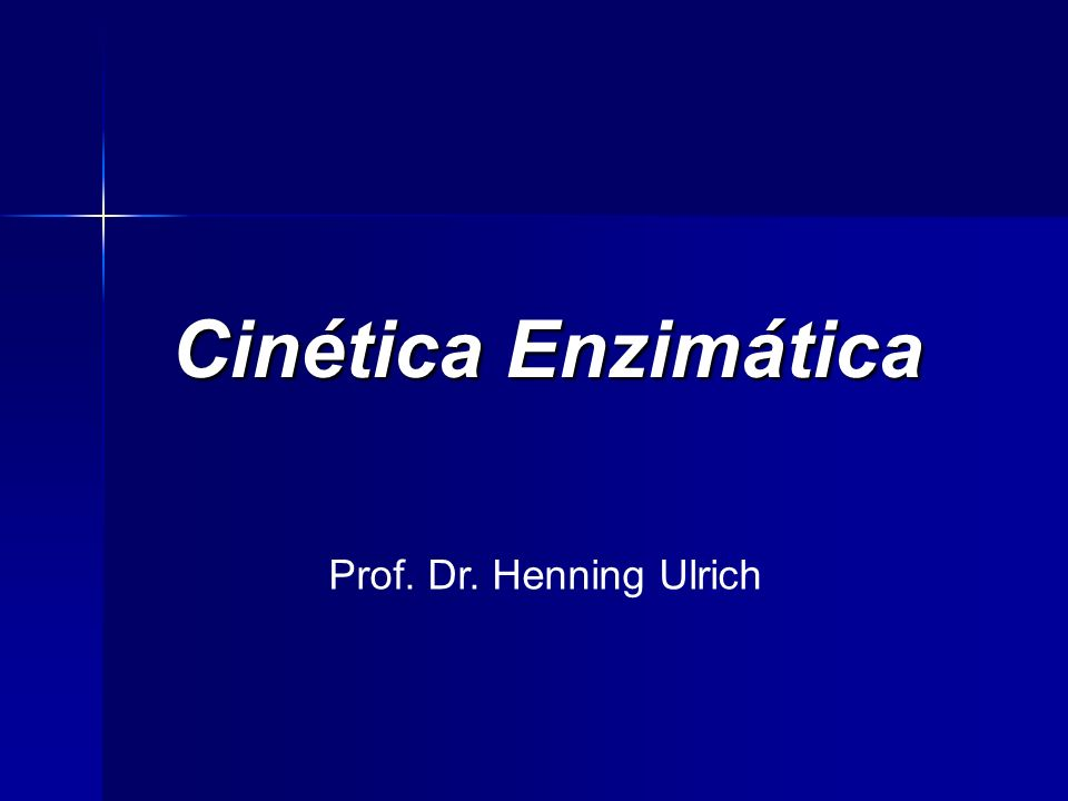 Cinética Enzimática Prof. Dr. Henning Ulrich