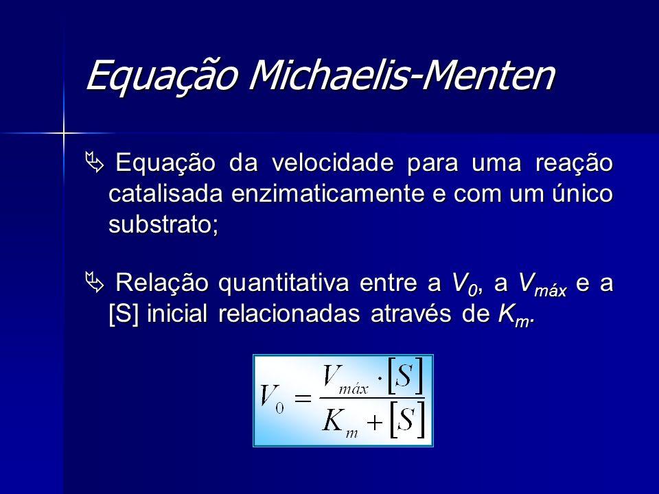 Equação Michaelis-Menten Equação da velocidade para uma reação catalisada enzimaticamente e com um único substrato; Equação da velocidade para uma rea