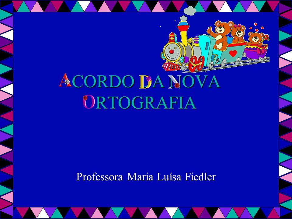 CORDO DA NOVA RTOGRAFIA Professora Maria Luísa Fiedler