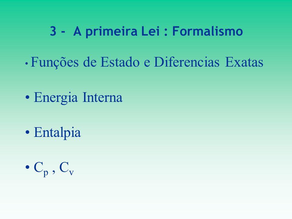 3 - A primeira Lei : Formalismo Funções de Estado e Diferencias Exatas Energia Interna Entalpia C p, C v