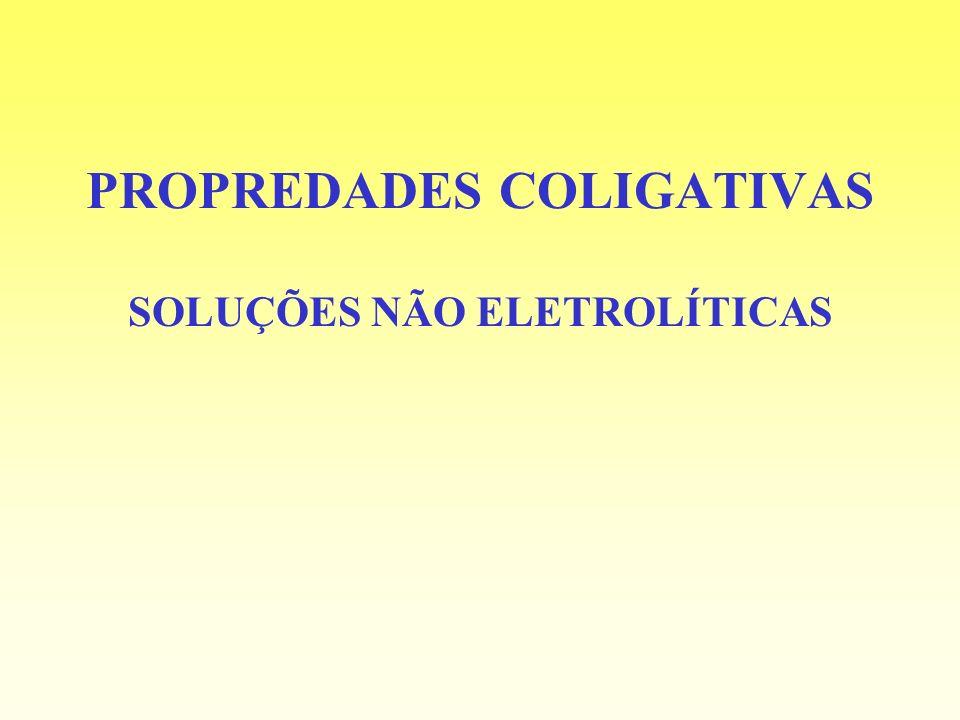 PROPREDADES COLIGATIVAS SOLUÇÕES NÃO ELETROLÍTICAS